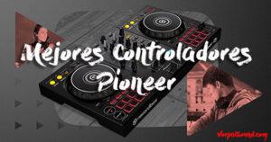 Comparativa de las mejores controladoras Pioneer, ¿cuál comprar?